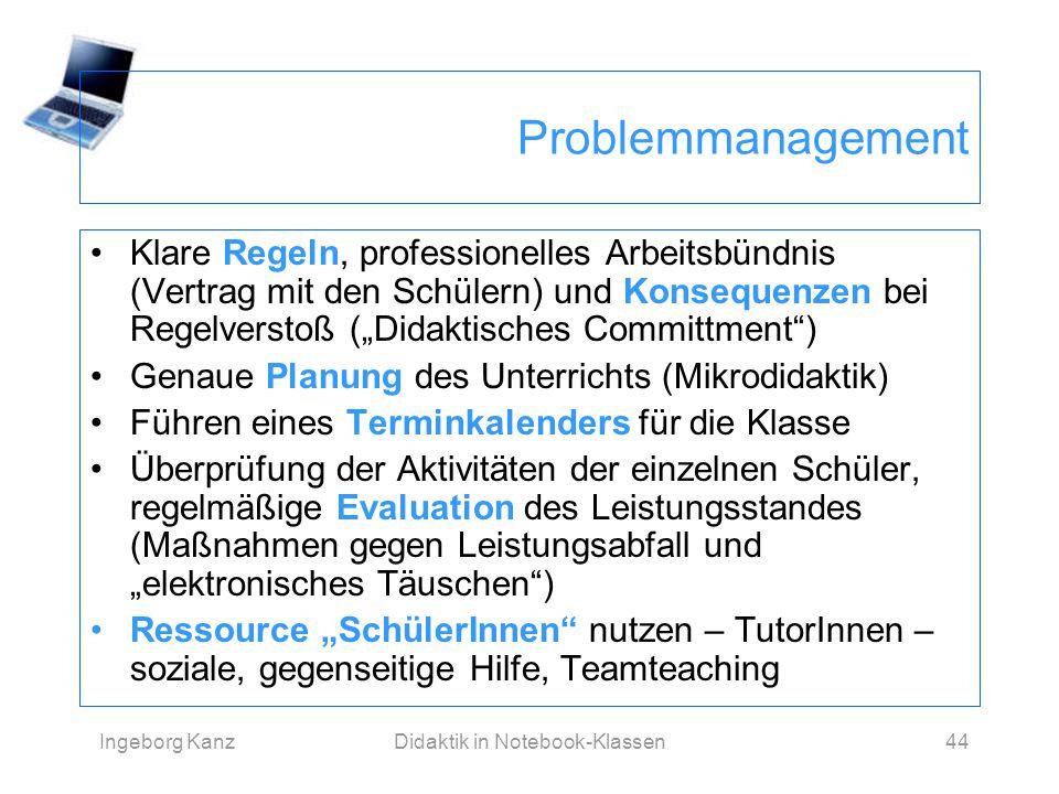 Ingeborg KanzDidaktik in Notebook-Klassen44 Problemmanagement Klare Regeln, professionelles Arbeitsbündnis (Vertrag mit den Schülern) und Konsequenzen