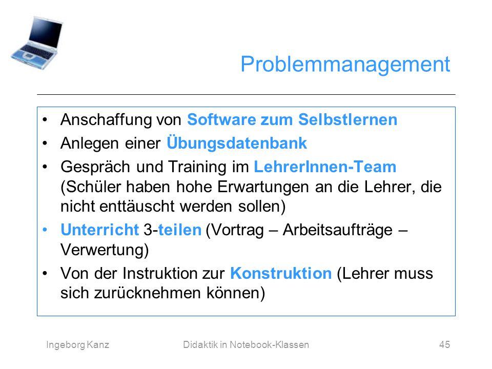 Ingeborg KanzDidaktik in Notebook-Klassen45 Problemmanagement Anschaffung von Software zum Selbstlernen Anlegen einer Übungsdatenbank Gespräch und Tra