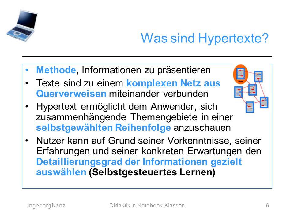 Ingeborg KanzDidaktik in Notebook-Klassen6 Was sind Hypertexte? Methode, Informationen zu präsentieren Texte sind zu einem komplexen Netz aus Querverw