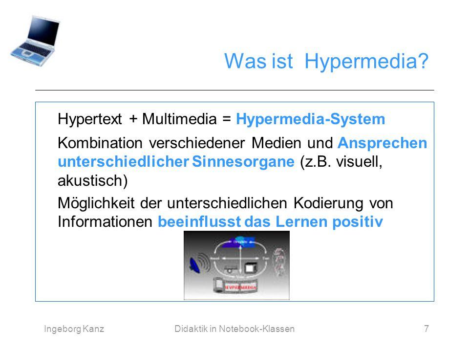 Ingeborg KanzDidaktik in Notebook-Klassen7 Was ist Hypermedia? Hypertext + Multimedia = Hypermedia-System Kombination verschiedener Medien und Ansprec