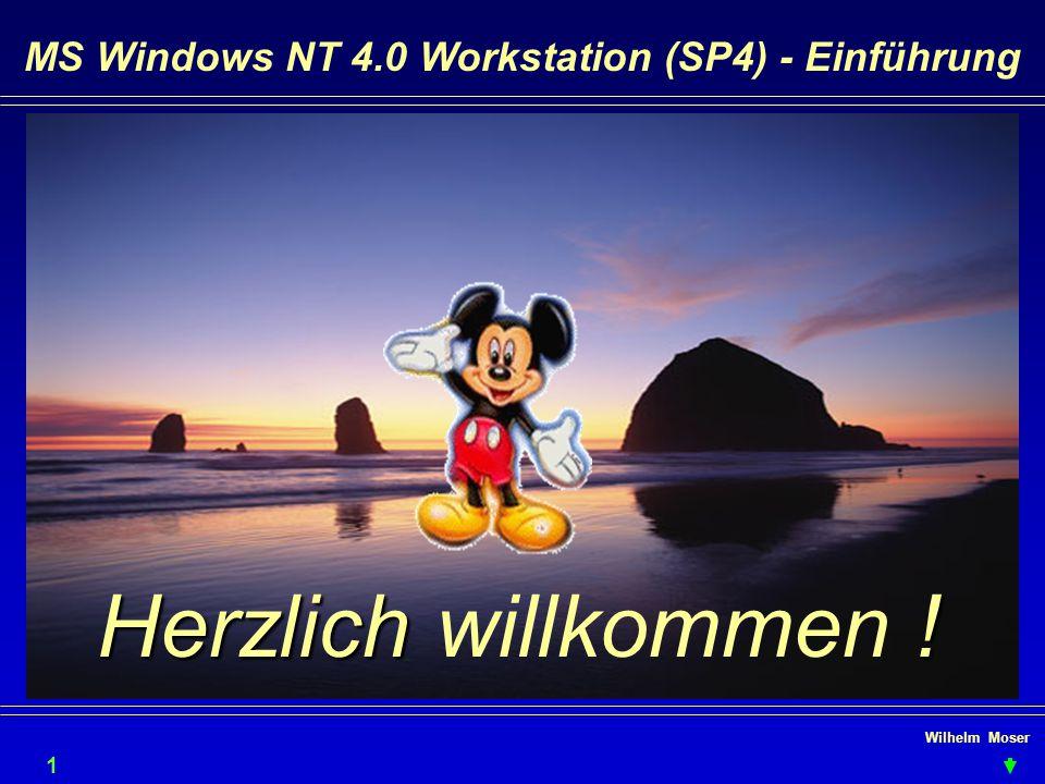 Wilhelm Moser MS Windows NT 4.0 Workstation (SP4) - Einführung Herzlich ! Herzlich willkommen ! 1