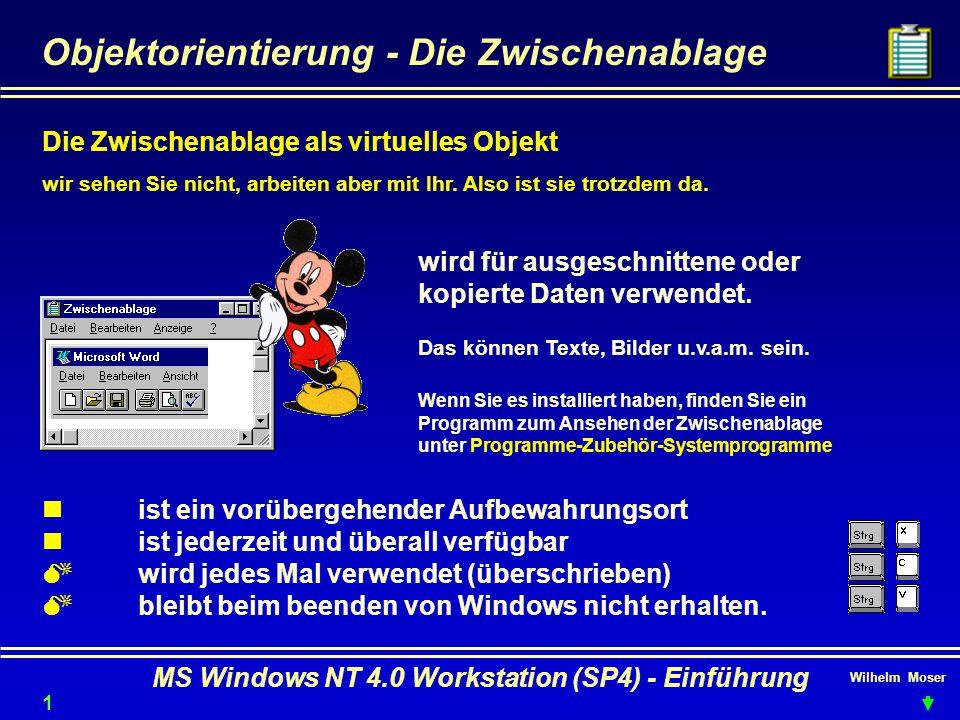 Wilhelm Moser MS Windows NT 4.0 Workstation (SP4) - Einführung Objektorientierung - Die Zwischenablage Die Zwischenablage als virtuelles Objekt wir se