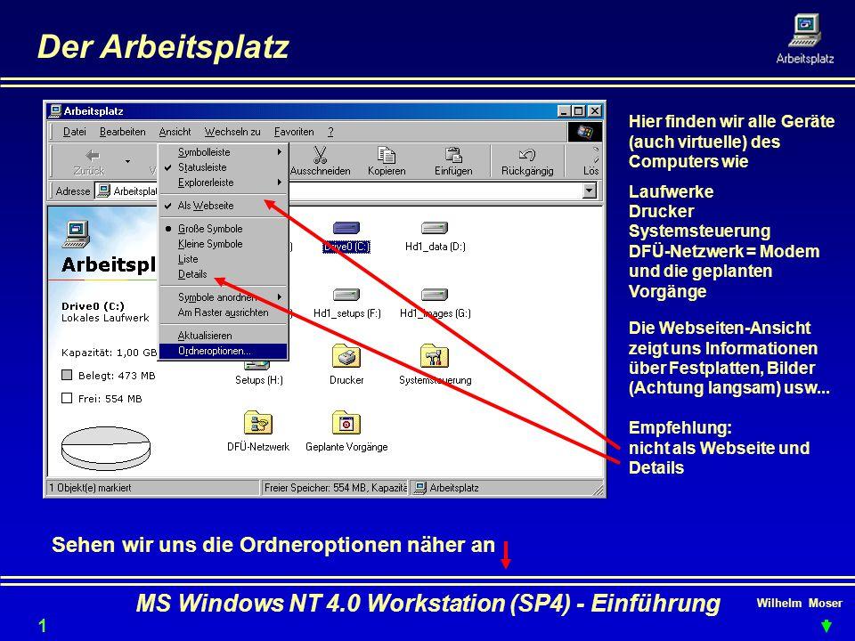 Wilhelm Moser MS Windows NT 4.0 Workstation (SP4) - Einführung Der Arbeitsplatz Hier finden wir alle Geräte (auch virtuelle) des Computers wie Laufwer