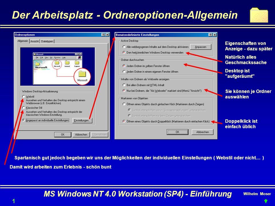Wilhelm Moser MS Windows NT 4.0 Workstation (SP4) - Einführung Der Arbeitsplatz - Ordneroptionen-Allgemein Eigenschaften von Anzeige - dazu später Nat