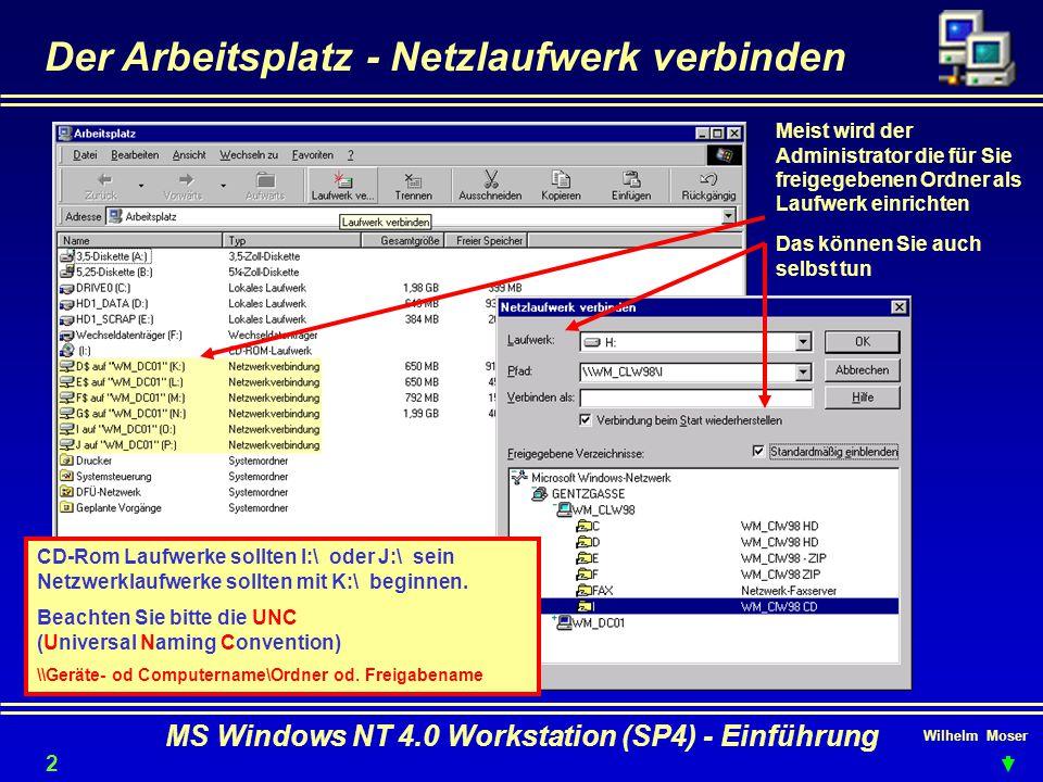 Wilhelm Moser MS Windows NT 4.0 Workstation (SP4) - Einführung Der Arbeitsplatz - Netzlaufwerk verbinden Meist wird der Administrator die für Sie frei