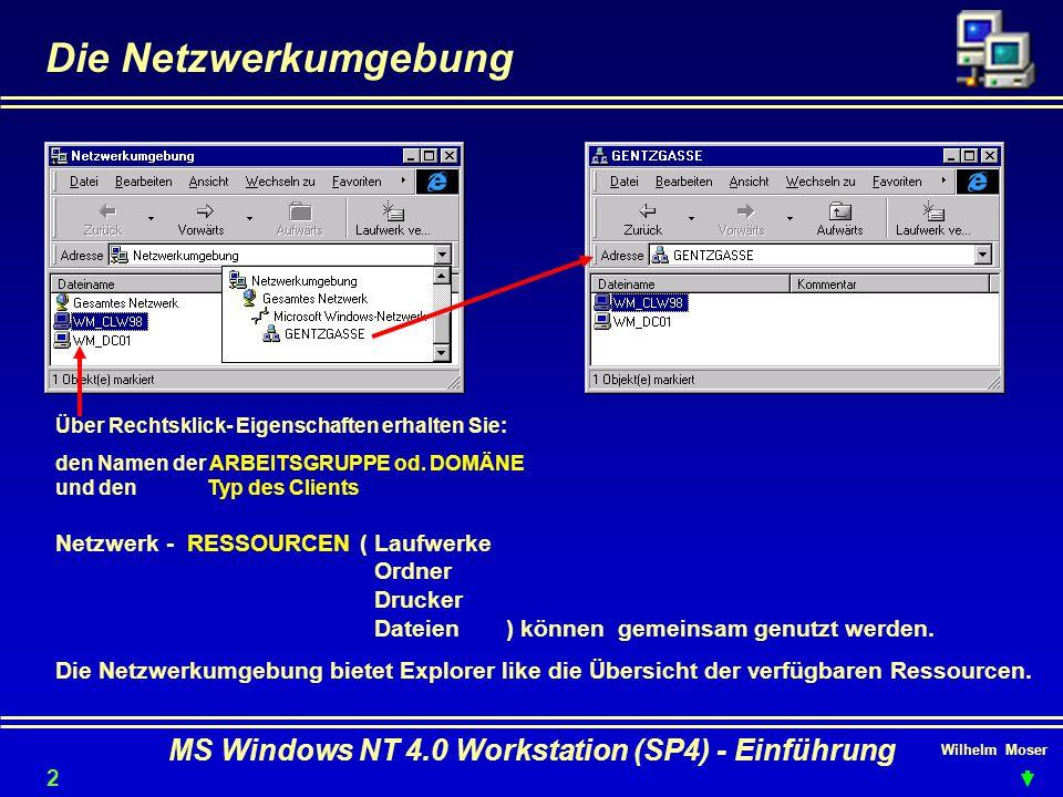Wilhelm Moser MS Windows NT 4.0 Workstation (SP4) - Einführung Die Netzwerkumgebung 21 Über Rechtsklick- Eigenschaften erhalten Sie: den Namen der ARB