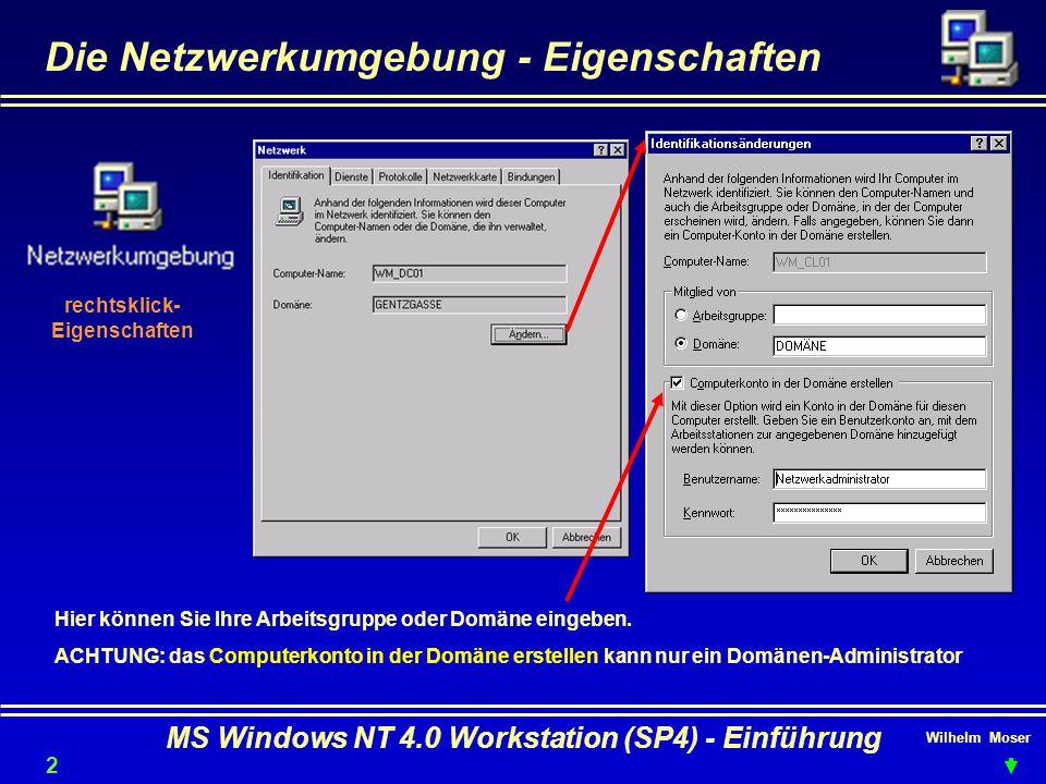 Wilhelm Moser MS Windows NT 4.0 Workstation (SP4) - Einführung Die Netzwerkumgebung - Eigenschaften 23 Hier können Sie Ihre Arbeitsgruppe oder Domäne
