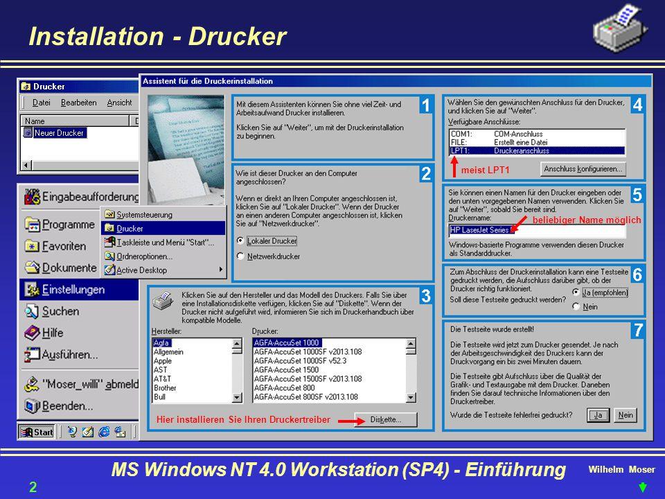 Wilhelm Moser MS Windows NT 4.0 Workstation (SP4) - Einführung Installation - Drucker Hier installieren Sie Ihren Druckertreiber meist LPT1 beliebiger