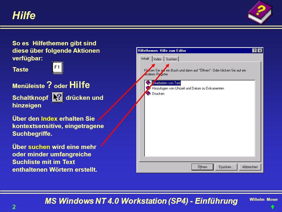 Wilhelm Moser MS Windows NT 4.0 Workstation (SP4) - Einführung Hilfe So es Hilfethemen gibt sind diese über folgende Aktionen verfügbar: Taste Menülei