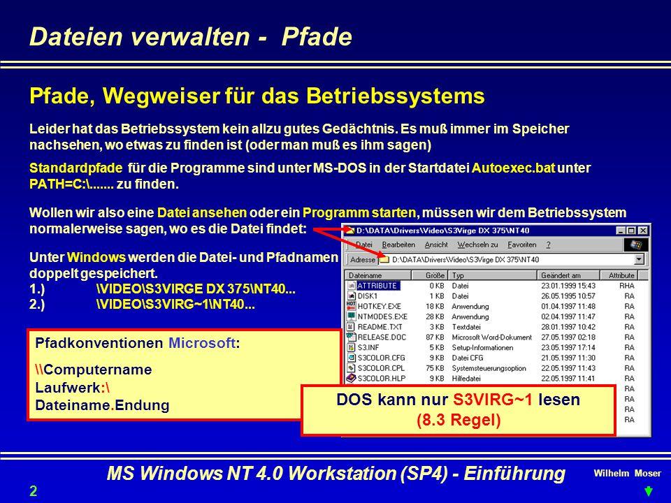 Wilhelm Moser MS Windows NT 4.0 Workstation (SP4) - Einführung Dateien verwalten - Pfade Pfade, Wegweiser für das Betriebssystems Leider hat das Betri