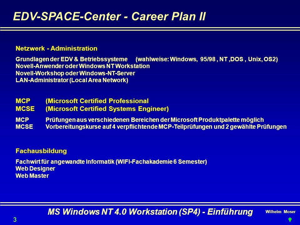 Wilhelm Moser MS Windows NT 4.0 Workstation (SP4) - Einführung EDV-SPACE-Center - Career Plan II Netzwerk - Administration Grundlagen der EDV & Betrie