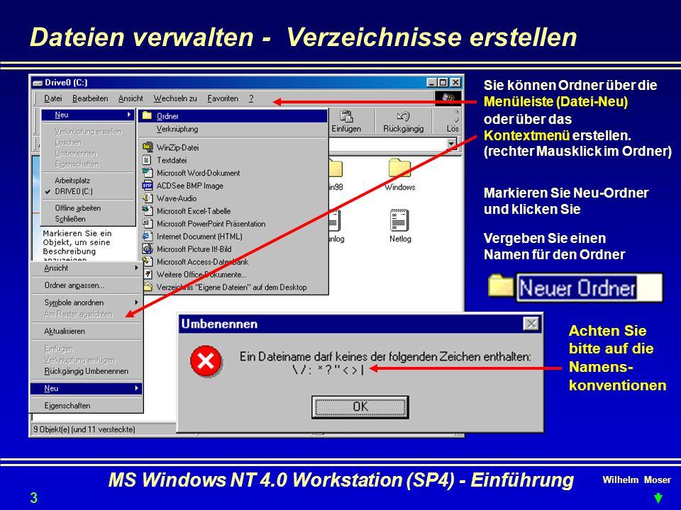 Wilhelm Moser MS Windows NT 4.0 Workstation (SP4) - Einführung Dateien verwalten - Verzeichnisse erstellen Sie können Ordner über die Menüleiste (Date