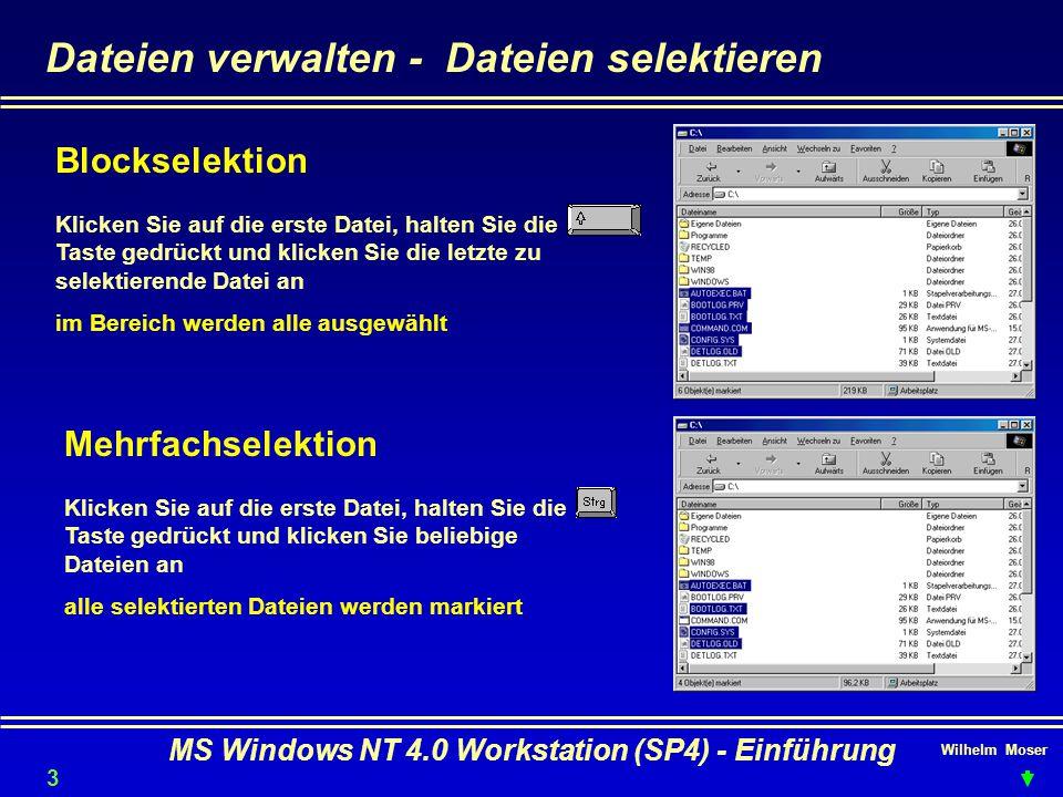 Wilhelm Moser MS Windows NT 4.0 Workstation (SP4) - Einführung Dateien verwalten - Dateien selektieren Klicken Sie auf die erste Datei, halten Sie die