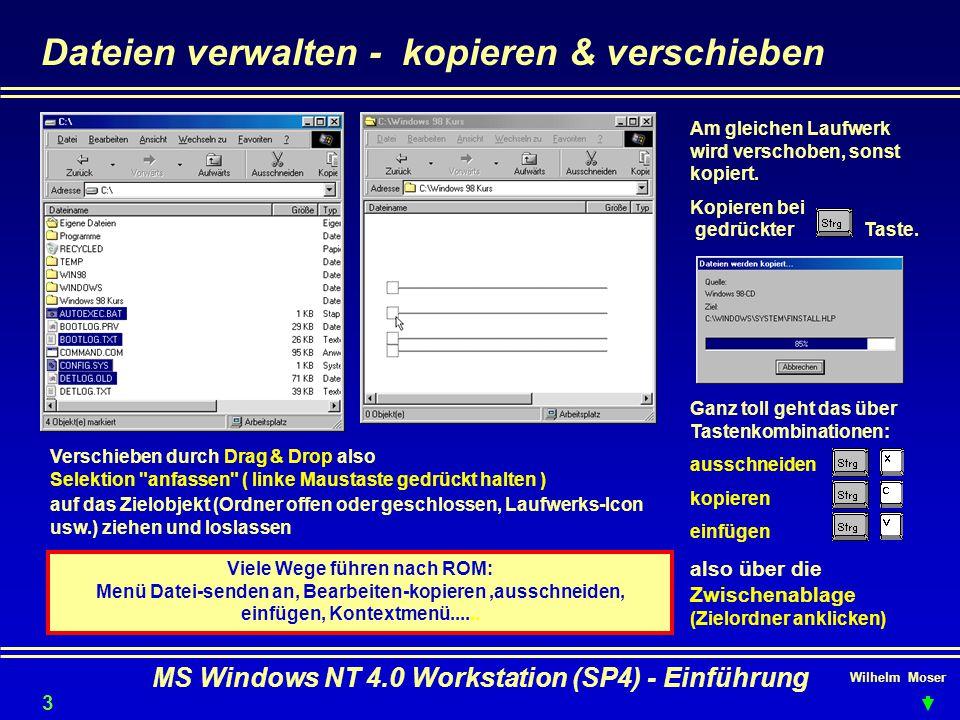 Wilhelm Moser MS Windows NT 4.0 Workstation (SP4) - Einführung Dateien verwalten - kopieren & verschieben Verschieben durch Drag & Drop also Selektion