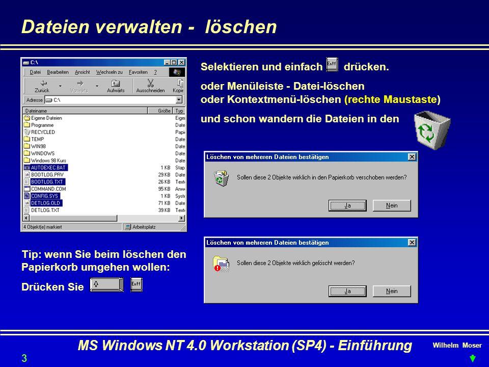 Wilhelm Moser MS Windows NT 4.0 Workstation (SP4) - Einführung Dateien verwalten - löschen Selektieren und einfach drücken. oder Menüleiste - Datei-lö