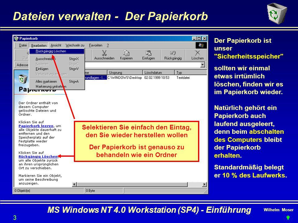 Wilhelm Moser MS Windows NT 4.0 Workstation (SP4) - Einführung Dateien verwalten - Der Papierkorb Der Papierkorb ist unser