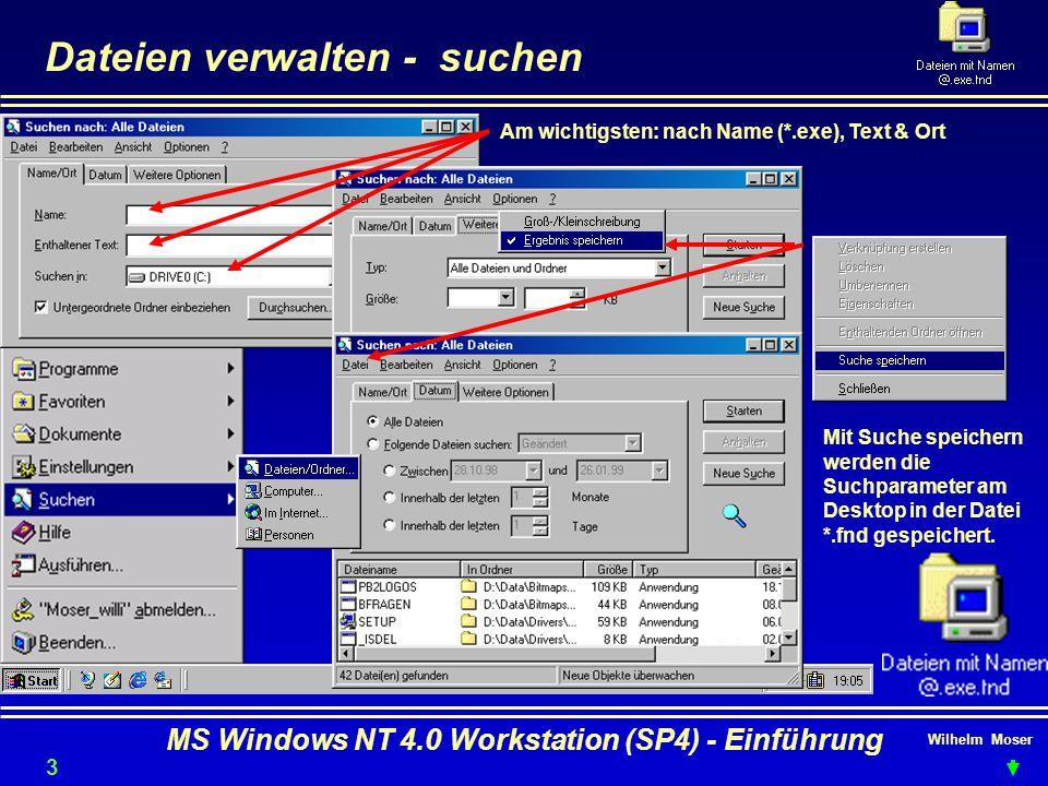 Wilhelm Moser MS Windows NT 4.0 Workstation (SP4) - Einführung Dateien verwalten - suchen Mit Suche speichern werden die Suchparameter am Desktop in d