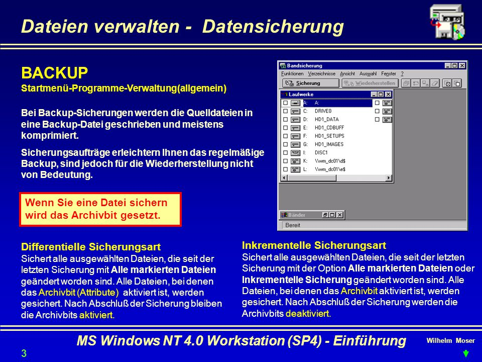 Wilhelm Moser MS Windows NT 4.0 Workstation (SP4) - Einführung Dateien verwalten - Datensicherung BACKUP Startmenü-Programme-Verwaltung(allgemein) Bei