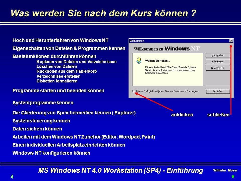 Wilhelm Moser MS Windows NT 4.0 Workstation (SP4) - Einführung Was werden Sie nach dem Kurs können ? Hoch und Herunterfahren von Windows NT Einen indi
