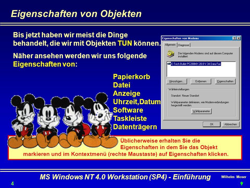 Wilhelm Moser MS Windows NT 4.0 Workstation (SP4) - Einführung Eigenschaften von Objekten Bis jetzt haben wir meist die Dinge behandelt, die wir mit O