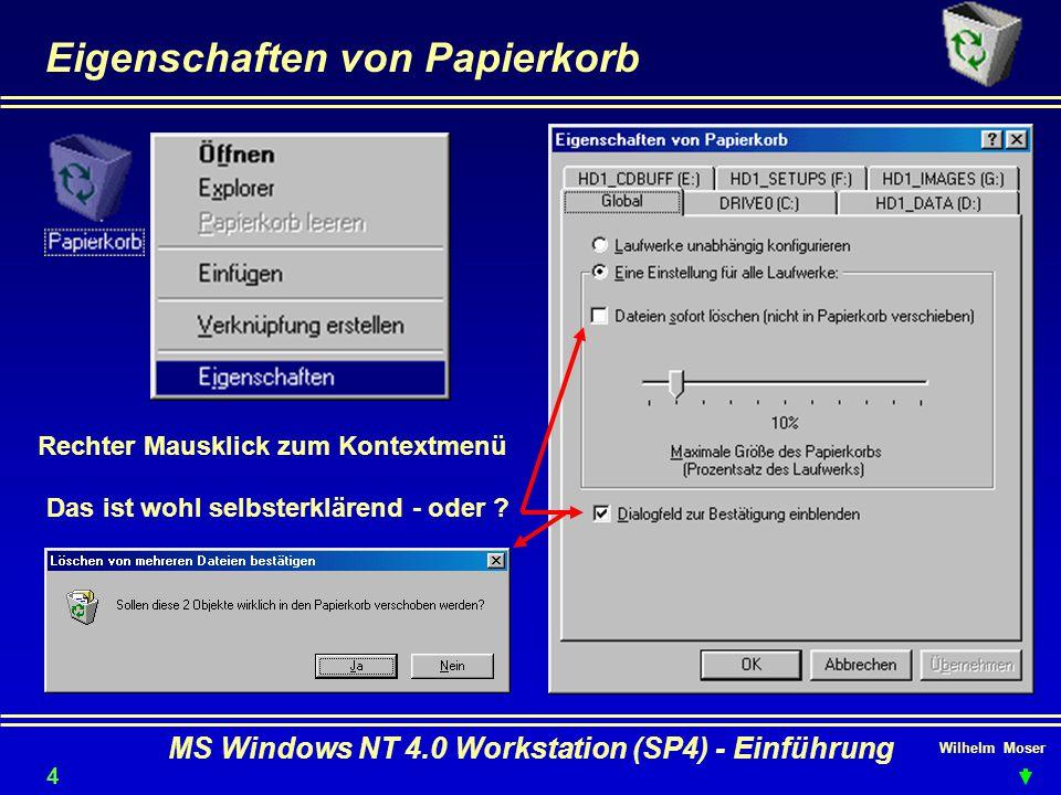 Wilhelm Moser MS Windows NT 4.0 Workstation (SP4) - Einführung Eigenschaften von Papierkorb Rechter Mausklick zum Kontextmenü Das ist wohl selbsterklä