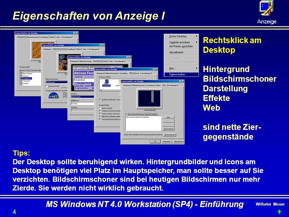 Wilhelm Moser MS Windows NT 4.0 Workstation (SP4) - Einführung Eigenschaften von Anzeige I Rechtsklick am Desktop Hintergrund Bildschirmschoner Darste