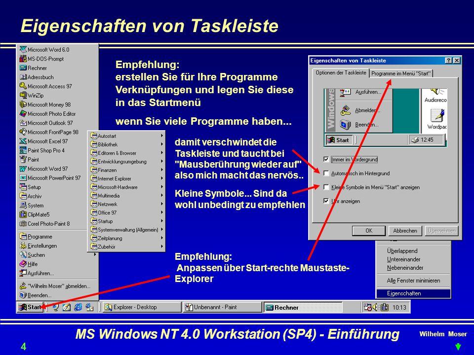 Wilhelm Moser MS Windows NT 4.0 Workstation (SP4) - Einführung Eigenschaften von Taskleiste Empfehlung: erstellen Sie für Ihre Programme Verknüpfungen