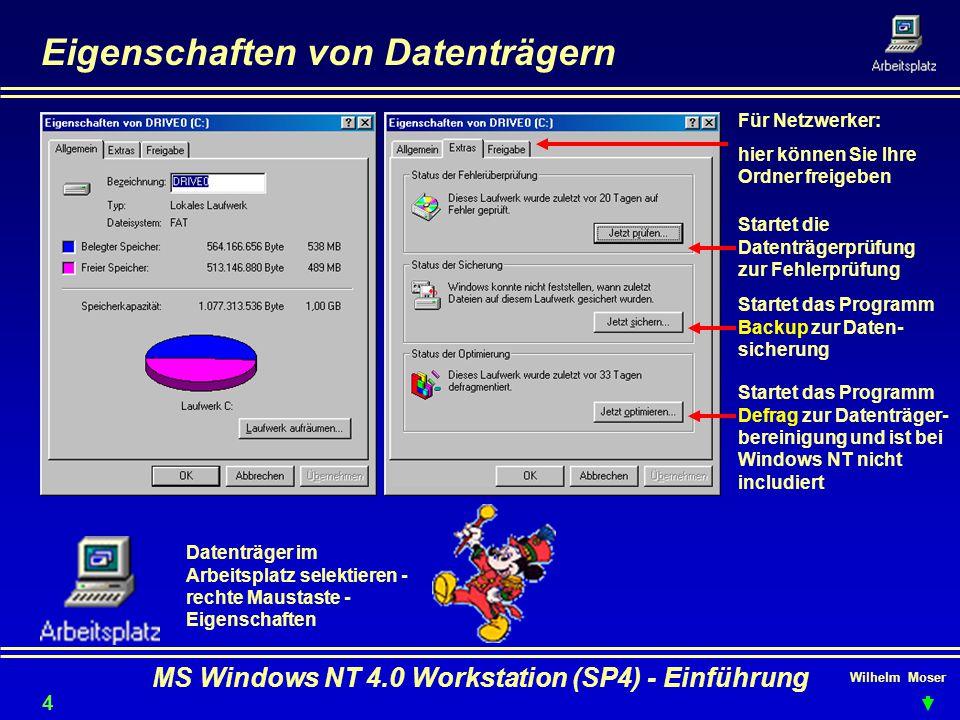 Wilhelm Moser MS Windows NT 4.0 Workstation (SP4) - Einführung Eigenschaften von Datenträgern Datenträger im Arbeitsplatz selektieren - rechte Maustas