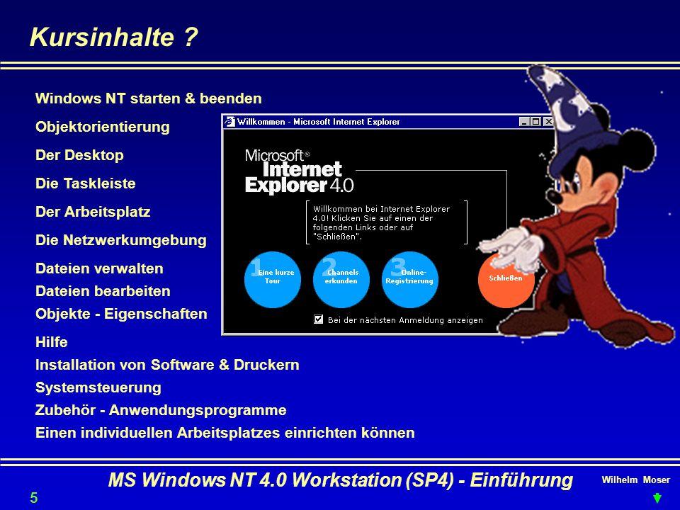 Wilhelm Moser MS Windows NT 4.0 Workstation (SP4) - Einführung Kursinhalte ? Der Desktop Einen individuellen Arbeitsplatzes einrichten können Installa