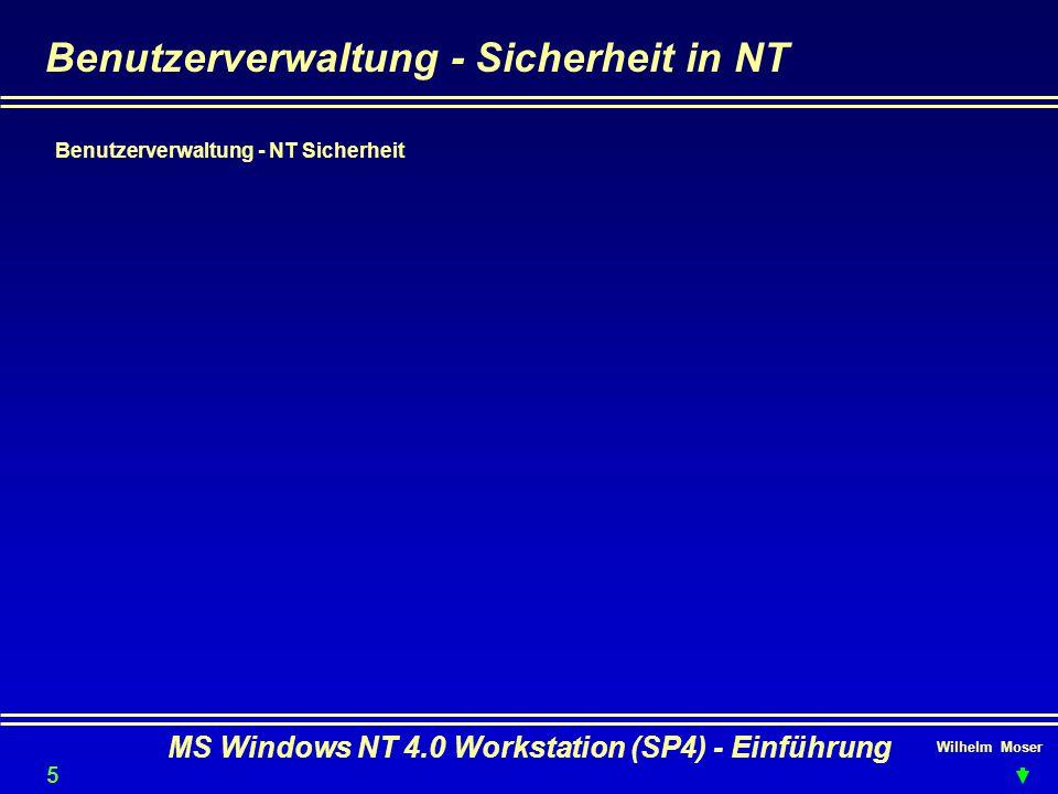 Wilhelm Moser MS Windows NT 4.0 Workstation (SP4) - Einführung Benutzerverwaltung - Sicherheit in NT Benutzerverwaltung - NT Sicherheit 52