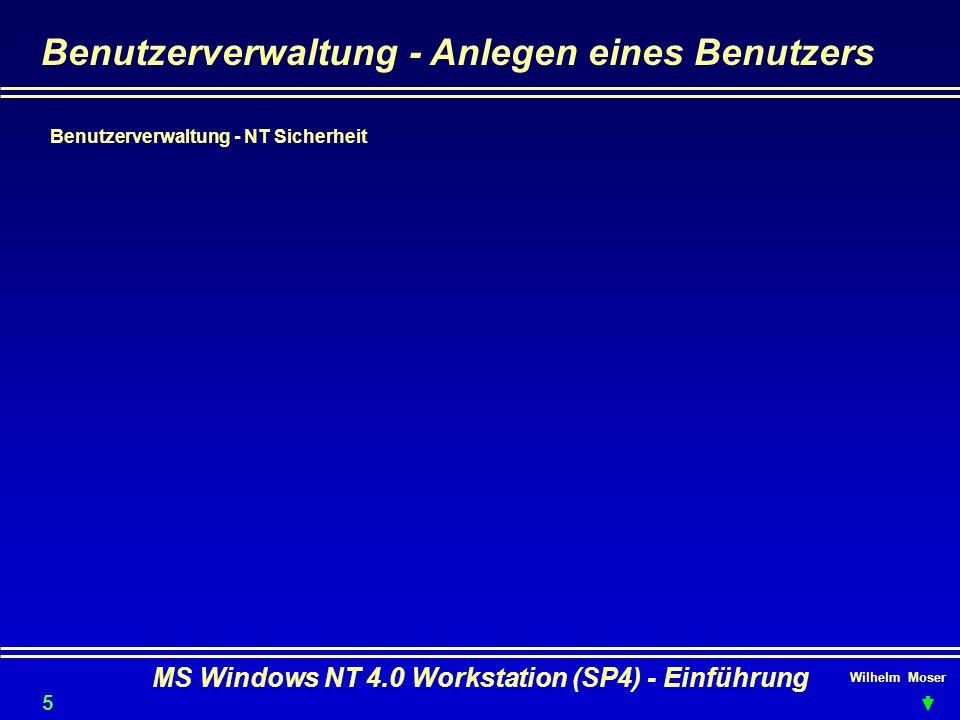 Wilhelm Moser MS Windows NT 4.0 Workstation (SP4) - Einführung Benutzerverwaltung - Anlegen eines Benutzers Benutzerverwaltung - NT Sicherheit 53