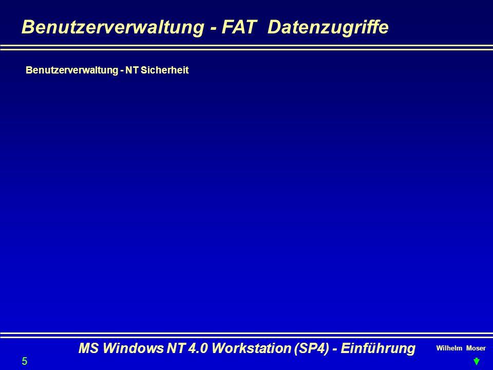 Wilhelm Moser MS Windows NT 4.0 Workstation (SP4) - Einführung Benutzerverwaltung - FAT Datenzugriffe Benutzerverwaltung - NT Sicherheit 54