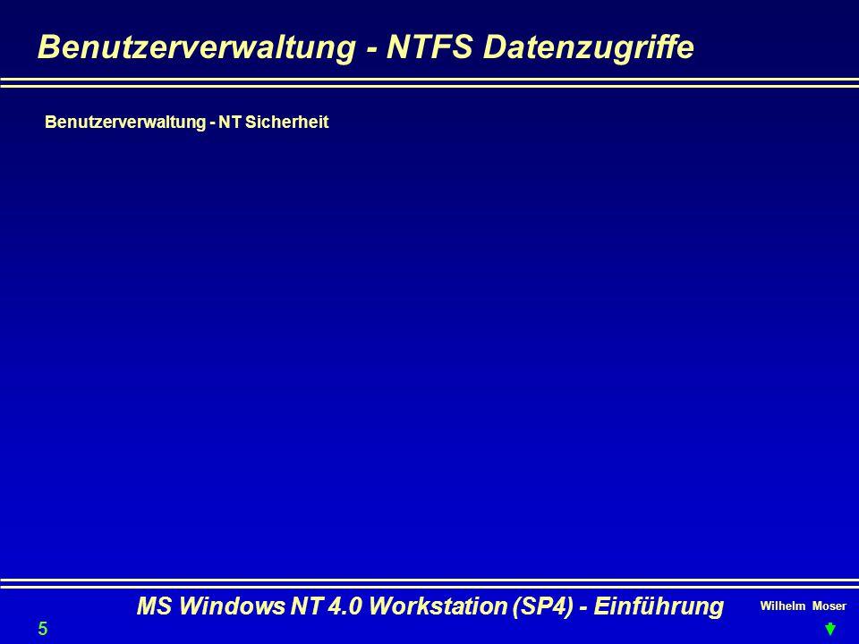 Wilhelm Moser MS Windows NT 4.0 Workstation (SP4) - Einführung Benutzerverwaltung - NTFS Datenzugriffe Benutzerverwaltung - NT Sicherheit 55