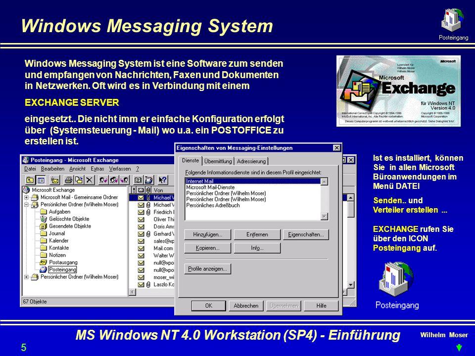 Wilhelm Moser MS Windows NT 4.0 Workstation (SP4) - Einführung Windows Messaging System Windows Messaging System ist eine Software zum senden und empf