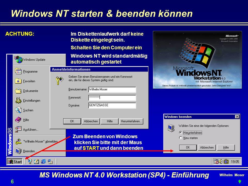 Wilhelm Moser MS Windows NT 4.0 Workstation (SP4) - Einführung Windows NT starten & beenden können ACHTUNG: Im Diskettenlaufwerk darf keine Diskette e