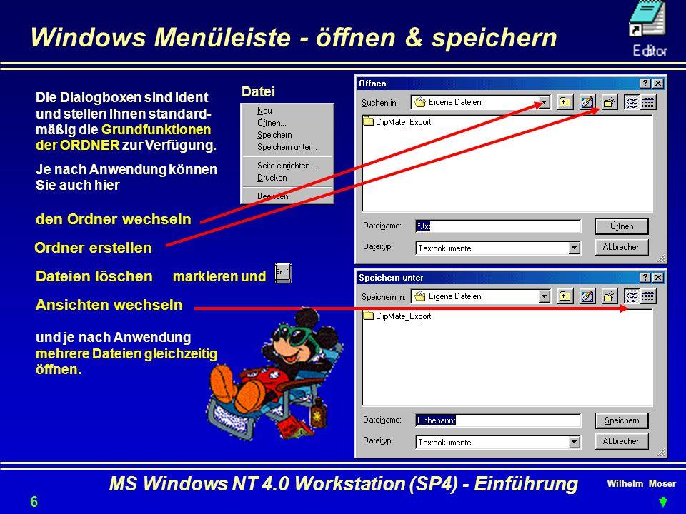 Wilhelm Moser MS Windows NT 4.0 Workstation (SP4) - Einführung Windows Menüleiste - öffnen & speichern Die Dialogboxen sind ident und stellen Ihnen st