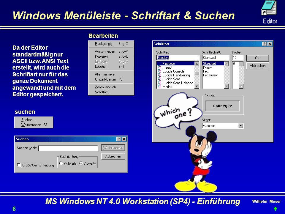 Wilhelm Moser MS Windows NT 4.0 Workstation (SP4) - Einführung Windows Menüleiste - Schriftart & Suchen Da der Editor standardmäßig nur ASCII bzw. ANS