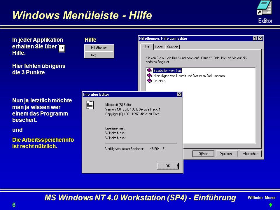 Wilhelm Moser MS Windows NT 4.0 Workstation (SP4) - Einführung Windows Menüleiste - Hilfe In jeder Applikation erhalten Sie über Hilfe. Hier fehlen üb