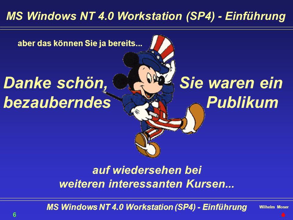 Wilhelm Moser MS Windows NT 4.0 Workstation (SP4) - Einführung aber das können Sie ja bereits... Sie waren ein Publikum Danke schön, bezauberndes auf