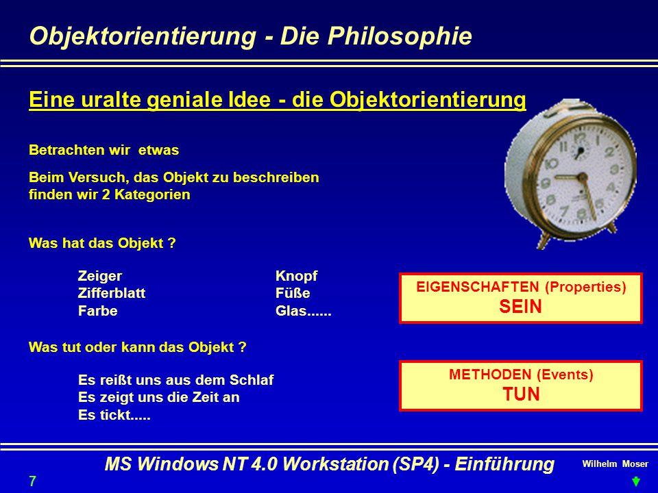 Wilhelm Moser MS Windows NT 4.0 Workstation (SP4) - Einführung Objektorientierung - Die Philosophie Eine uralte geniale Idee - die Objektorientierung
