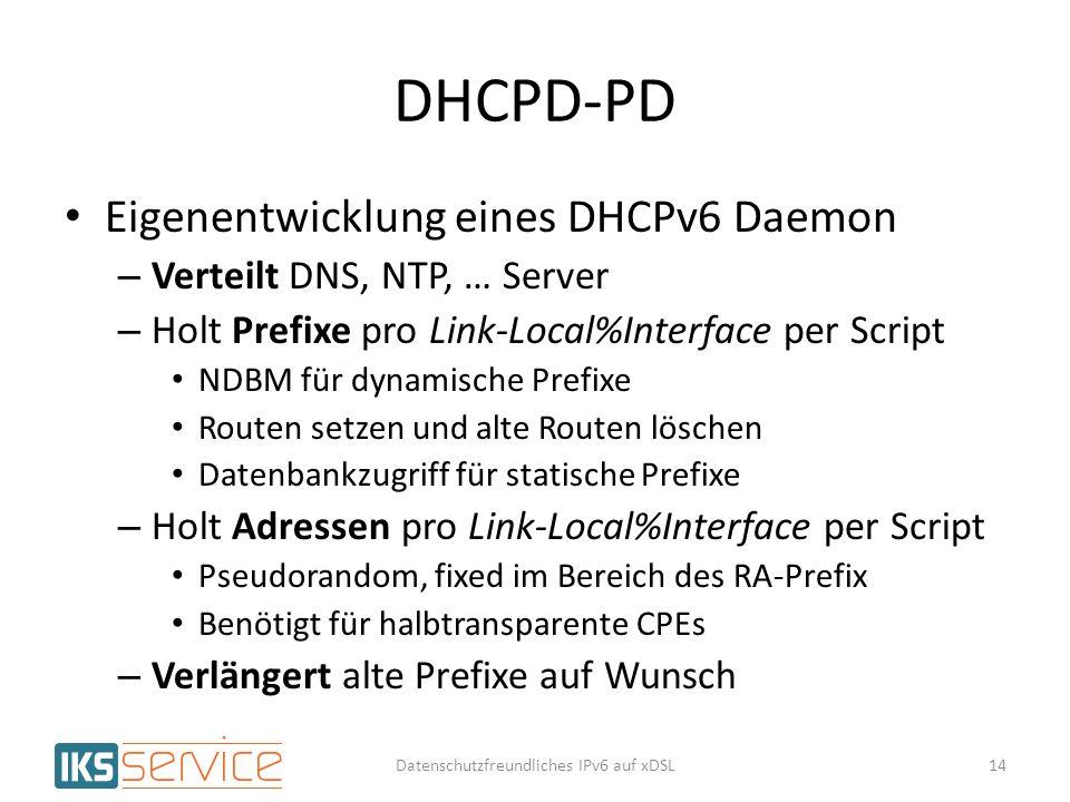 DHCPD-PD Eigenentwicklung eines DHCPv6 Daemon – Verteilt DNS, NTP, … Server – Holt Prefixe pro Link-Local%Interface per Script NDBM für dynamische Pre