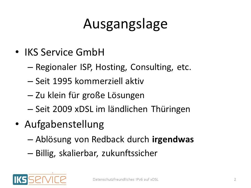 Ausgangslage IKS Service GmbH – Regionaler ISP, Hosting, Consulting, etc. – Seit 1995 kommerziell aktiv – Zu klein für große Lösungen – Seit 2009 xDSL