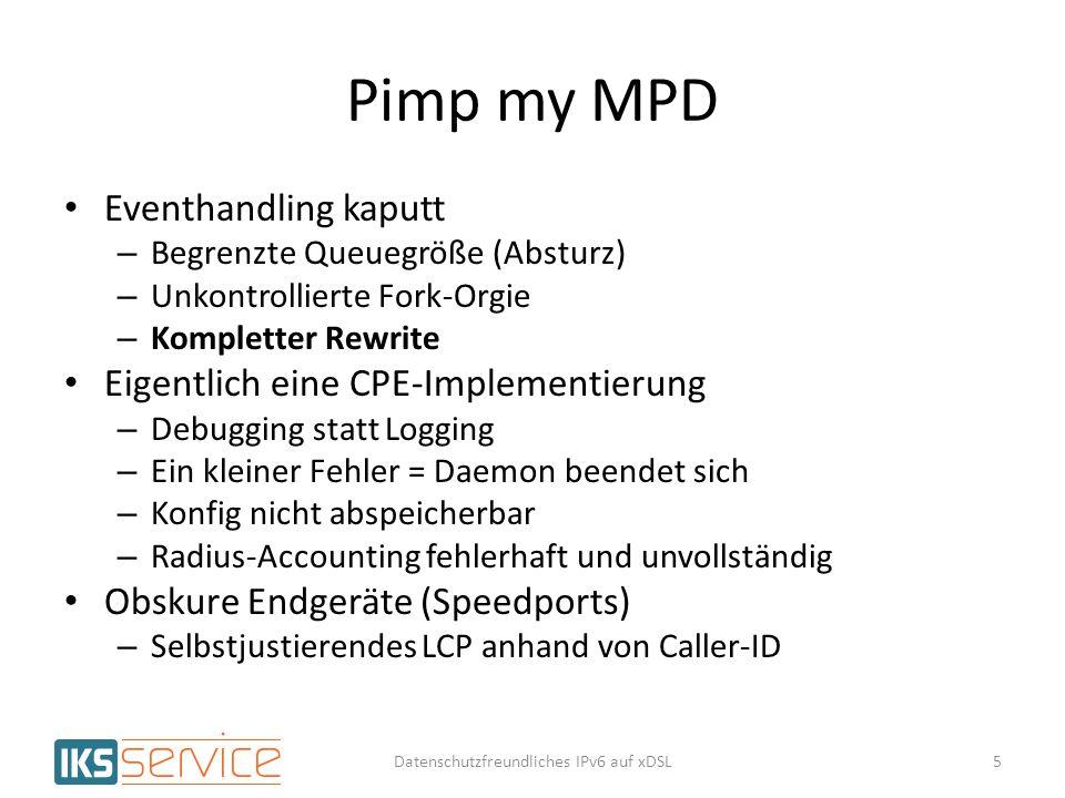Pimp my MPD Eventhandling kaputt – Begrenzte Queuegröße (Absturz) – Unkontrollierte Fork-Orgie – Kompletter Rewrite Eigentlich eine CPE-Implementierun