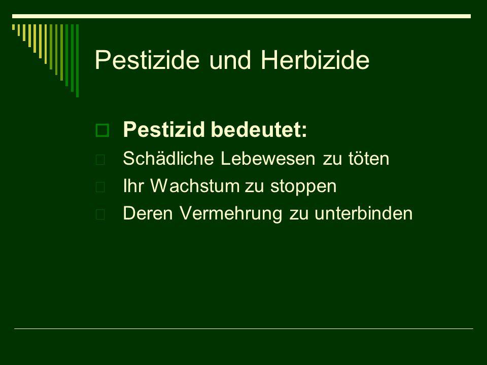 Pestizide und Herbizide  Pestizid bedeutet:  Schädliche Lebewesen zu töten  Ihr Wachstum zu stoppen  Deren Vermehrung zu unterbinden