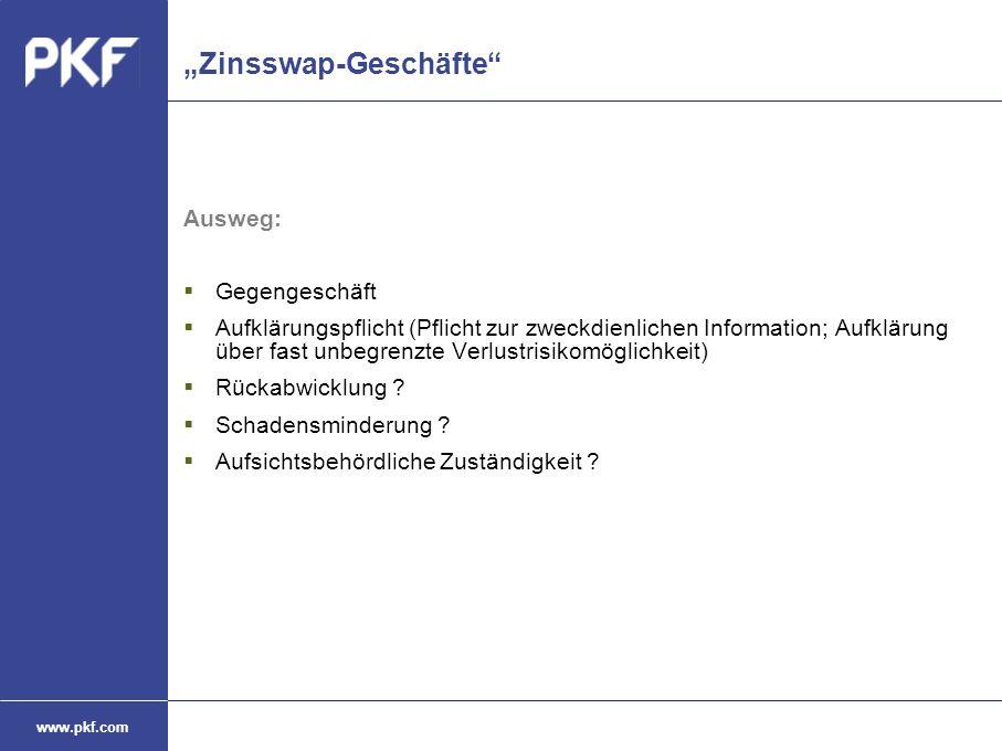 """www.pkf.com """"Zinsswap-Geschäfte"""" Ausweg:  Gegengeschäft  Aufklärungspflicht (Pflicht zur zweckdienlichen Information; Aufklärung über fast unbegrenz"""