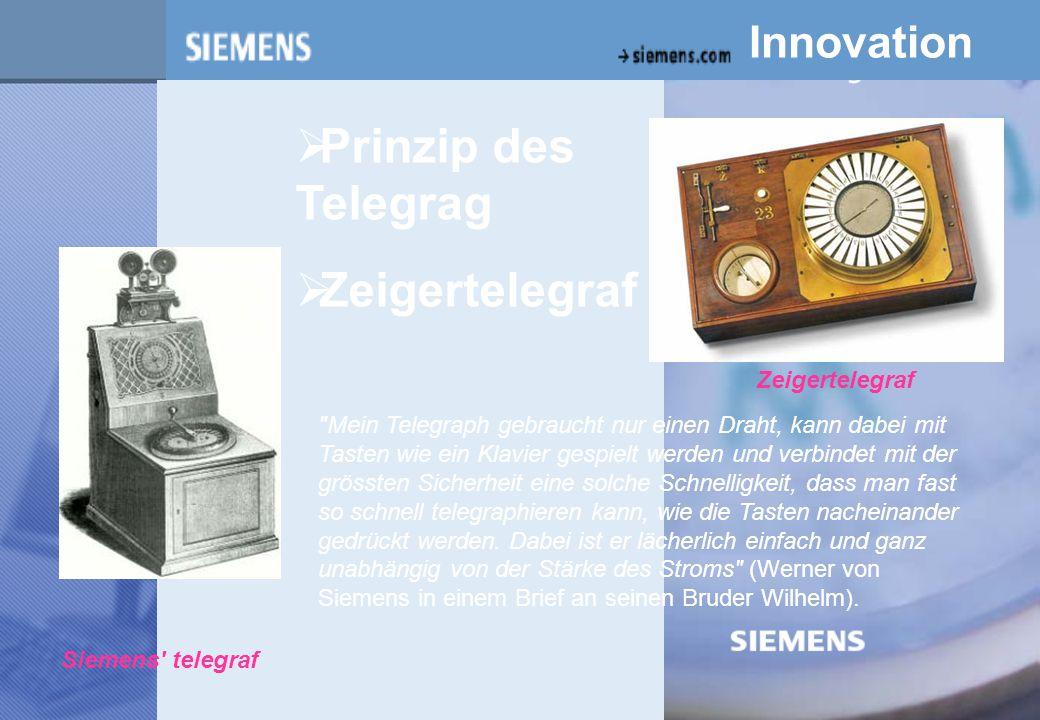 z Innovation Siemens telegraf Zeigertelegraf  Prinzip des Telegrag  Zeigertelegraf Mein Telegraph gebraucht nur einen Draht, kann dabei mit Tasten wie ein Klavier gespielt werden und verbindet mit der grössten Sicherheit eine solche Schnelligkeit, dass man fast so schnell telegraphieren kann, wie die Tasten nacheinander gedrückt werden.
