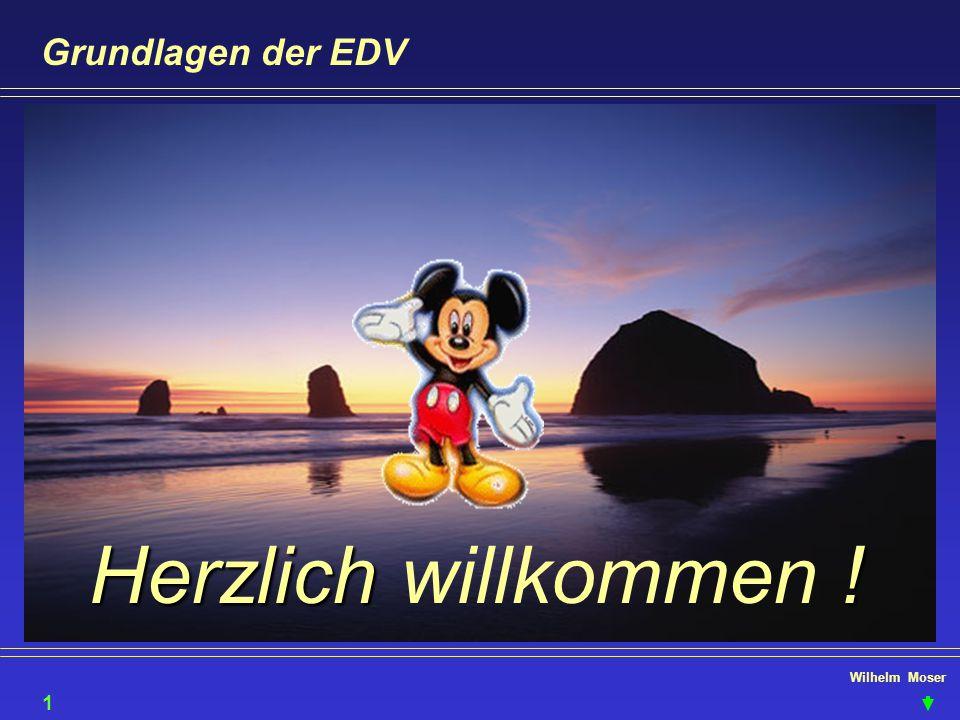 Wilhelm Moser Grundlagen der EDV Herzlich ! Herzlich willkommen ! 1