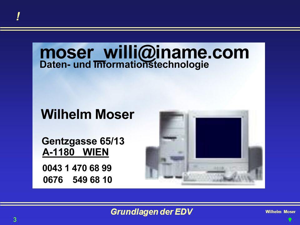 Wilhelm Moser Grundlagen der EDV ! 33
