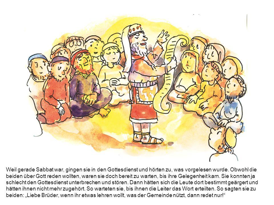 Weil gerade Sabbat war, gingen sie in den Gottesdienst und hörten zu, was vorgelesen wurde. Obwohl die beiden über Gott reden wollten, waren sie doch