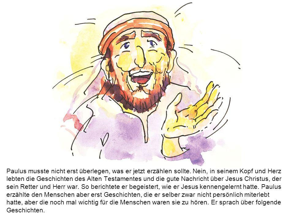 Paulus musste nicht erst überlegen, was er jetzt erzählen sollte. Nein, in seinem Kopf und Herz lebten die Geschichten des Alten Testamentes und die g